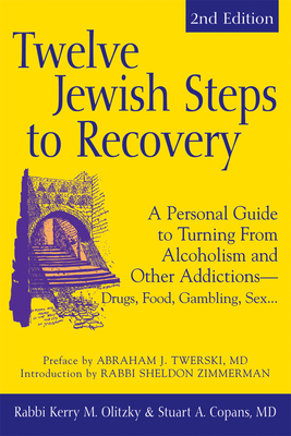 Twelve Jewish Steps to Recovery (2nd Edition): A Personal Guide to Turning from Alcoholism and Other Addictions--Drugs, Food, Gambling, Sex... Cover Image