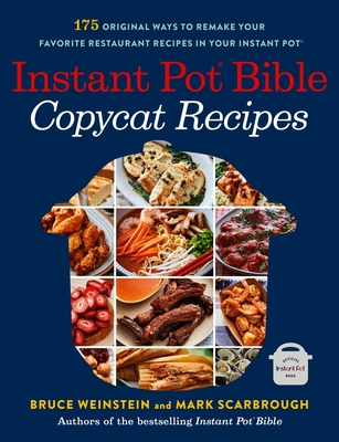 Instant Pot Bible: Copycat Recipes: 175 Original Ways to Remake Your Favorite Restaurant Recipes in Your Instant Pot Cover Image