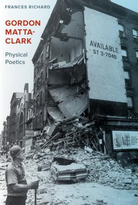Gordon Matta-Clark: Physical Poetics Cover Image