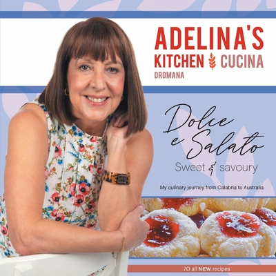 Adelina's Kitchen Dromana: Dolci e Salato / Sweet and Savoury Cover Image