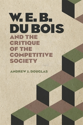 W. E. B. Du Bois and the Critique of the Competitive Society Cover Image