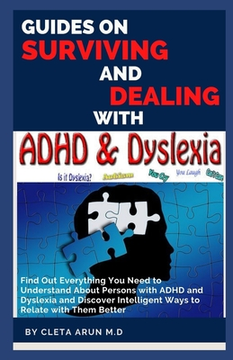 Guide on Surviving and Dealing with ADHD & Dyslexia: Find Out Everything You Need to Understand About Persons with ADHD and Dyslexia and Discover Inte Cover Image