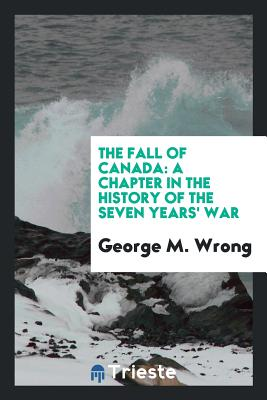 The Fall of Canada: A Chapter in the History of the Seven Years' War Cover Image