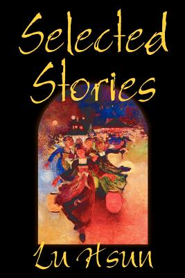 Selected Stories of Lu Hsun, Fiction, Short Stories Cover