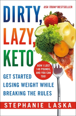 DIRTY, LAZY, KETO (Revised and Expanded): Get Started Losing Weight While Breaking the Rules Cover Image