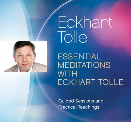 Essential Meditations with Eckhart Tolle: Guided Sessions and Practical Teachings cover