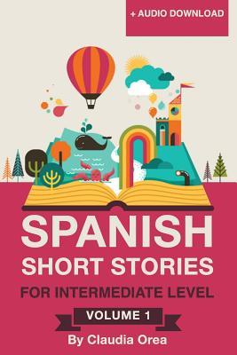 Spanish: Short Stories for Intermediate Level Volume 1: Improve your Spanish listening comprehension skills with ten Spanish st (Spanish Short Stories #1) Cover Image