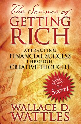 The Science of Getting Rich: Attracting Financial Success through Creative Thought Cover Image