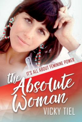 The Absolute Woman: It's All About Feminine Power Cover Image