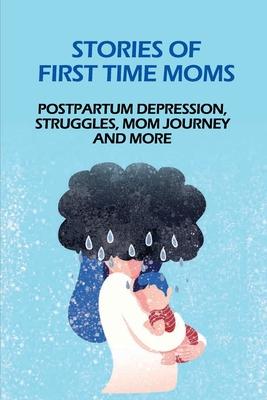 Stories Of First Time Moms: Postpartum Depression, Struggles, Mom Journey And More: Postpartum Stories Babycenter Cover Image