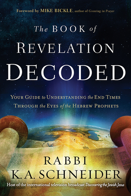 The Book of Revelation Decoded: Your Guide to Understanding the End Times Through the Eyes of the Hebrew Prophets Cover Image