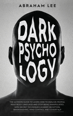 Dark Psychology: The Ultimate Guide to Learn How to Analyze People, Read Body Language and Stop Being Manipulated. With Secret Techniqu Cover Image