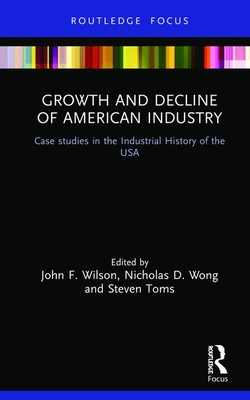Growth and Decline of American Industry: Case Studies in the Industrial History of the USA Cover Image