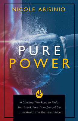 Pure Power: A Spiritual Workout to Help You Break Free of Sexual Sin . . . or Avoid It in the First Place Cover Image