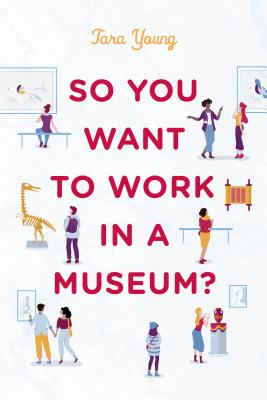 So You Want to Work in a Museum? (American Alliance of Museums) Cover Image
