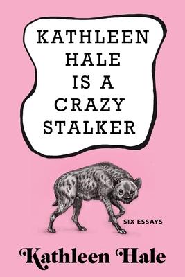 Kathleen Hale Is a Crazy Stalker Cover Image