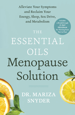 The Essential Oils Menopause Solution: Alleviate Your Symptoms and Reclaim Your Energy, Sleep, Sex Drive, and Metabolism Cover Image