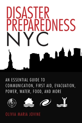 Disaster Preparedness NYC: An Essential Guide to Communication, First Aid, Evacuation, Power, Water, Food, and More before and after the Worst Happens Cover Image