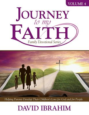 Journey to My Faith Family Devotional Series Volume 4: Helping Parents Develop Their Children's Love for God and for People Cover Image