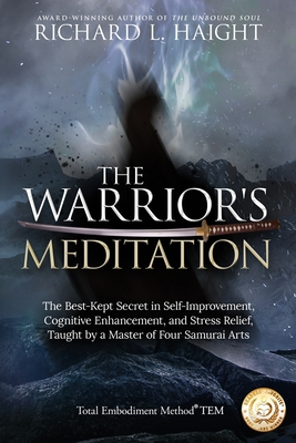The Warrior's Meditation: The Best-Kept Secret in Self-Improvement, Cognitive Enhancement, and Stress Relief, Taught by a Master of Four Samurai Cover Image