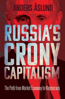 Russia's Crony Capitalism: The Path from Market Economy to Kleptocracy Cover Image