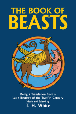The Book of Beasts: Being a Translation from a Latin Bestiary of the Twelfth Century Cover Image