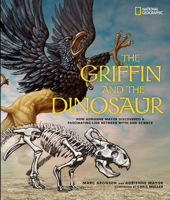 The Griffin and the Dinosaur: How Adrienne Mayor Discovered a Fascinating Link Between Myth and Science Cover Image