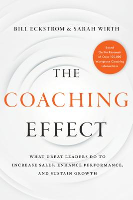 The Coaching Effect: What Great Leaders Do to Increase Sales, Enhance Performance, and Sustain Growth Cover Image