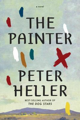 The Painter: A novel (Hardcover) By Peter Heller