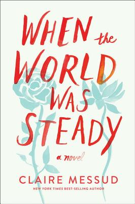 When the World Was Steady: A Novel Cover Image