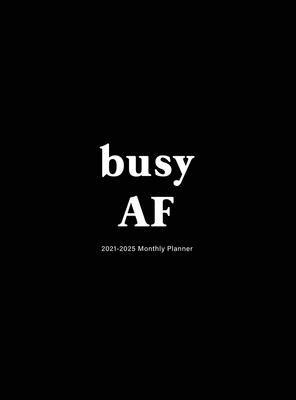 Busy AF: 2021-2025 Monthly Planner: Large Five Year Planner with Hardcover Cover Image