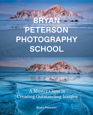 Bryan Peterson Photography School: A Master Class in Creating Outstanding Images Cover Image