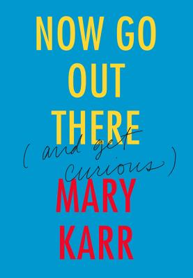 Now Go Out There: (And Get Curious) Cover Image