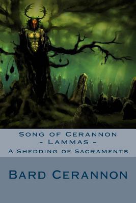 Song of Cerannon - Lammas: A Shedding of Sacraments Cover Image