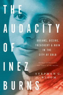 The Audacity of Inez Burns: Dreams, Desire, Treachery & Ruin in the City of Gold Cover Image