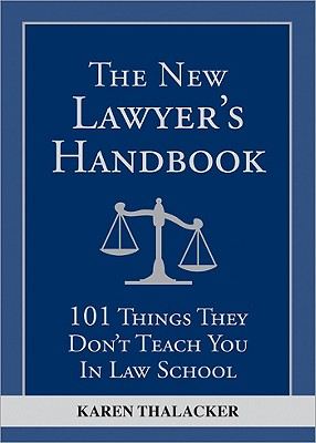 The New Lawyer's Handbook: 101 Things They Don't Teach You in Law School Cover Image