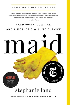 Maid: Hard Work, Low Pay, and a Mother's Will to Survive Stephanie Land, Hachette Books, $15.99,