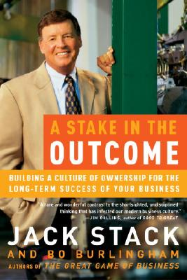 A Stake in the Outcome: Building a Culture of Ownership for the Long-Term Success of Your Business cover