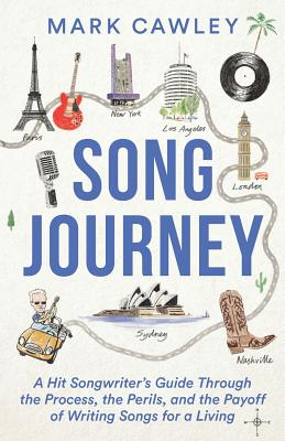Song Journey: A Hit Songwriter's Guide Through the Process, the Perils, and the Payoff of Writing Songs for a Living Cover Image
