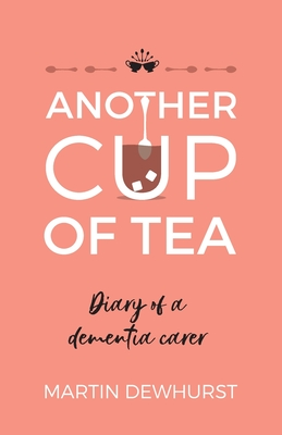 Another Cup of Tea: Diary of a Dementia Carer Cover Image