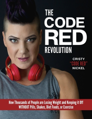 The Code Red Revolution: How Thousands of People Are Losing Weight and Keeping It Off Without Pills, Shakes, Diet Foods, or Exercise Cover Image