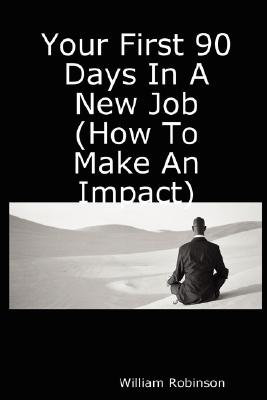 Your First 90 Days in a New Job (How to Make an Impact) Cover