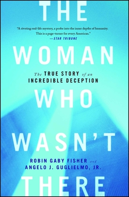 The Woman Who Wasn't There: The True Story of an Incredible Deception Cover Image