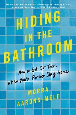 Hiding in the Bathroom: How to Get Out There When You'd Rather Stay Home Cover Image