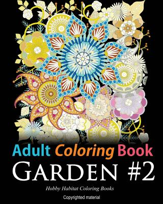 Adult Coloring Book: Garden #2: Coloring Book for Adults Featuring 36 Beautiful Garden and Flower Designs Cover Image