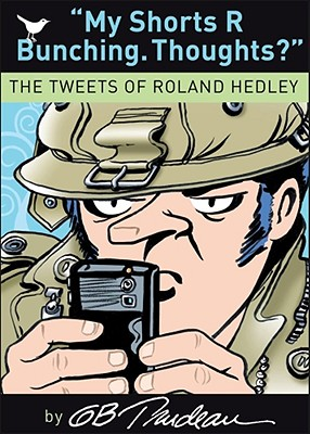 My Shorts R Bunching. Thoughts?: The Tweets of Roland Hedley (Doonesbury #30) Cover Image