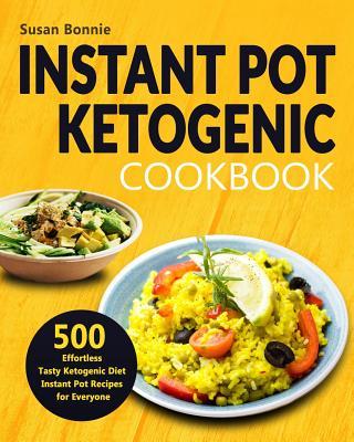 Instant Pot Ketogenic Cookbook: 500 Effortless Tasty Ketogenic Diet Instant Pot Recipes for Everyone Cover Image