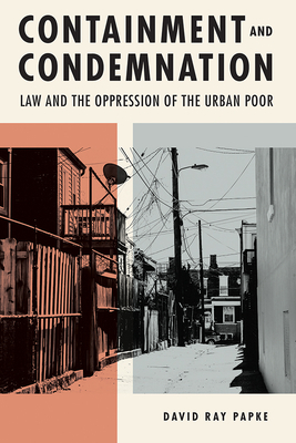 Containment and Condemnation: Law and the Oppression of the Urban Poor Cover Image