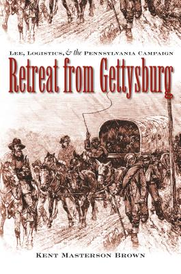 Retreat from Gettysburg: Lee, Logistics, and the Pennsylvania Campaign (Civil War America) Cover Image