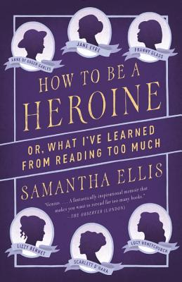 How to Be a Heroine: Or, What I've Learned from Reading too Much Cover Image